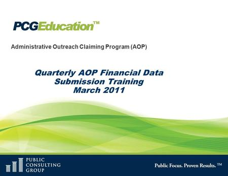 Administrative Outreach Claiming Program (AOP) Quarterly AOP Financial Data Submission Training March 2011.