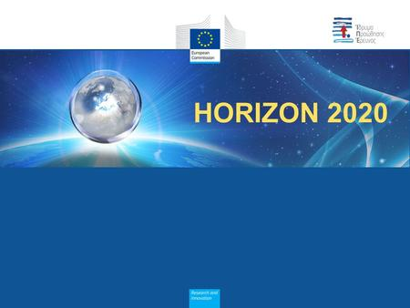 HORIZON 2020. Innovation, Simplification and Coherence Rules for participation: Three main objectives RfP Horizon 2020 CoherenceSimplification Innovation.