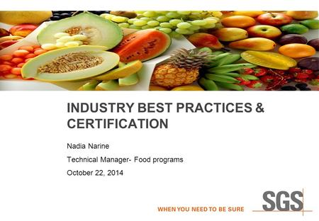 INDUSTRY BEST PRACTICES & CERTIFICATION Nadia Narine Technical Manager- Food programs October 22, 2014.
