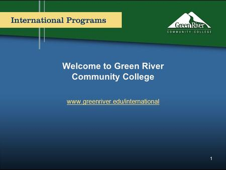 Welcome to Green River Community College www.greenriver.edu/international 1.