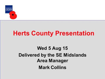 Herts County Presentation Wed 5 Aug 15 Delivered by the SE Midslands Area Manager Mark Collins.