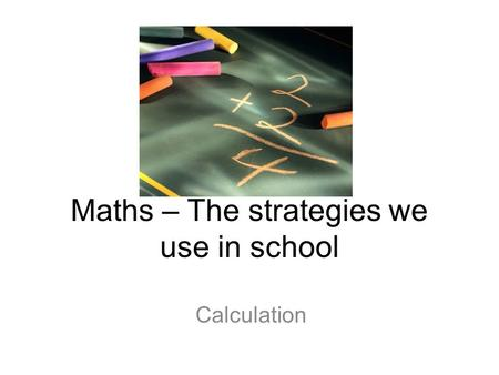 Maths – The strategies we use in school Calculation.