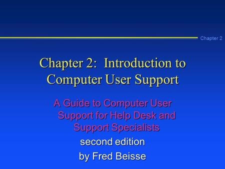 Chapter 2: Introduction to Computer User Support