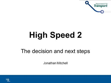 High Speed 2 The decision and next steps Jonathan Mitchell.