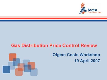 Gas Distribution Price Control Review Ofgem Costs Workshop 19 April 2007.