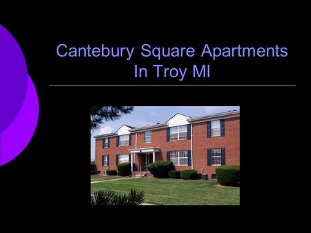 Cantebury Square Apartments In Troy MI. Cantebury Square  Our apartments are a great solution for many young people just starting out!  Colleges and.