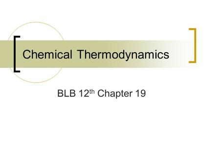 Chemical Thermodynamics BLB 12 th Chapter 19. Chemical Reactions 1. Will the reaction occur, i.e. is it spontaneous? Ch. 5, 19 2. How fast will the reaction.