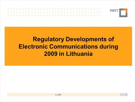 © RRT1 Regulatory Developments of Electronic Communications during 2009 in Lithuania.