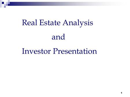 1 Real Estate Analysis and Investor Presentation.
