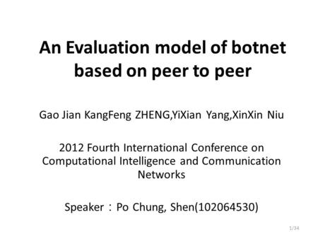 An Evaluation model of botnet based on peer to peer Gao Jian KangFeng ZHENG,YiXian Yang,XinXin Niu 2012 Fourth International Conference on Computational.