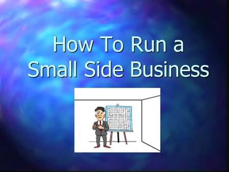 How To Run a Small Side Business. Class Topics Introductions Introductions Background Background Prospects Prospects The Excellerator DJ Service The Excellerator.