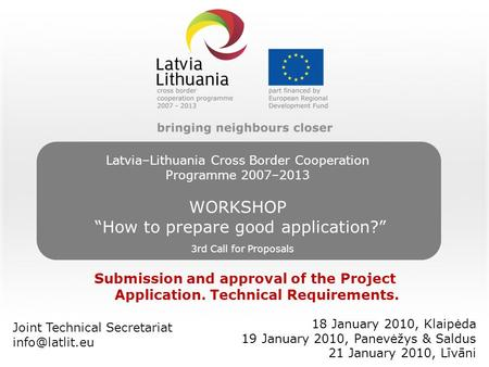 "Latvia–Lithuania Cross Border Cooperation Programme 2007–2013 WORKSHOP ""How to prepare good application?"" Joint Technical Secretariat 3rd."
