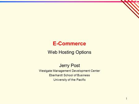 1 E-Commerce Web Hosting Options Jerry Post Westgate Management Development Center Eberhardt School of Business University of the Pacific.