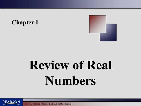 © 2010 Pearson Prentice Hall. All rights reserved Chapter 1 Review <strong>of</strong> Real Numbers.
