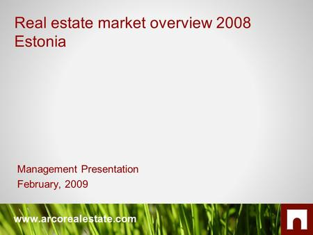 Www.arcorealestate.com Management Presentation February, 2009 Real estate market overview 2008 Estonia.