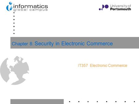 1 Chapter 8: Security in Electronic Commerce IT357 Electronic Commerce.