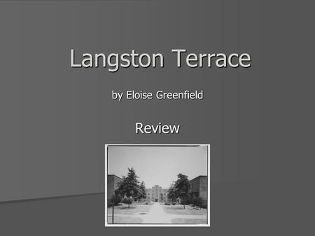 Langston Terrace by Eloise Greenfield Review. 1. Why does Eloise's family move many times before moving to Langston Terrace? They keep moving to get more.