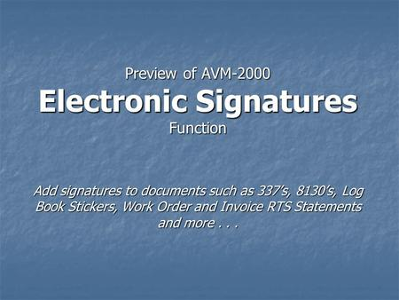 Preview of AVM-2000 Electronic Signatures Function Add signatures to documents such as 337's, 8130's, Log Book Stickers, Work Order and Invoice RTS Statements.