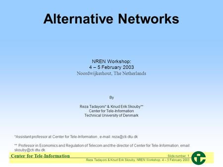 Center for Tele-Information Reza Tadayoni & Knud Erik Skouby, NREN Workshop, 4 – 5 February 2003 Slide number: 1 Alternative Networks NREN Workshop: 4.