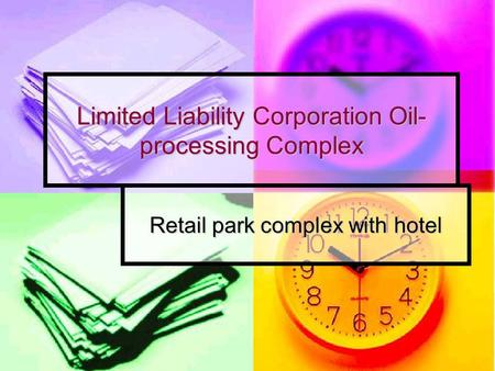 Limited Liability Corporation Oil- processing Complex Retail park complex with hotel.