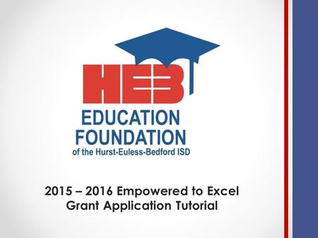 2015 – 2016 Empowered to Excel Grant Application Tutorial.