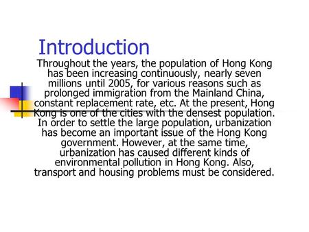 Introduction Throughout the years, the population of Hong Kong has been increasing continuously, nearly seven millions until 2005, for various reasons.