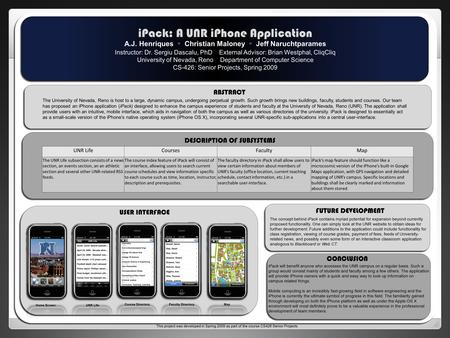ABSTRACT CONCLUSION U iPack: A UNR iPhone Application A.J. Henriques ◦ Christian Maloney ◦ Jeff Naruchtparames Instructor: Dr. Sergiu Dascalu, PhD External.