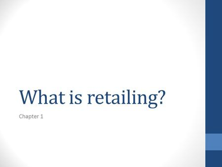 What is retailing? Chapter 1. Question Have you ever considered owning your own shop? What kind of shop? Do you think it would be fun? Do you think it.