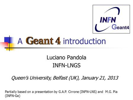 A introduction Luciano Pandola INFN-LNGS Partially based on a presentation by G.A.P. Cirrone (INFN-LNS) and M.G. Pia (INFN-Ge) Queen's University, Belfast.