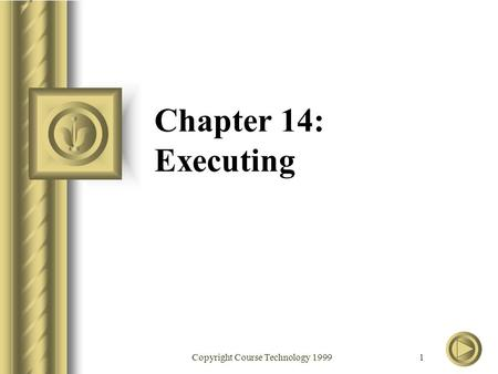 Copyright Course Technology 1999 1 Chapter 14: Executing.