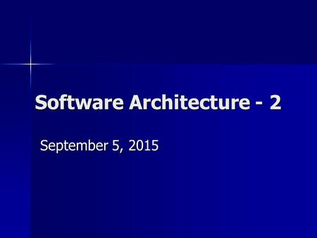 Software <strong>Architecture</strong> - 2 September 5, 2015September 5, 2015September 5, 2015.
