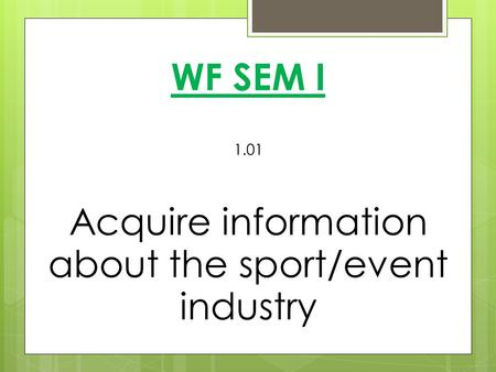 WF SEM I 1.01 Acquire information about the sport/event industry.
