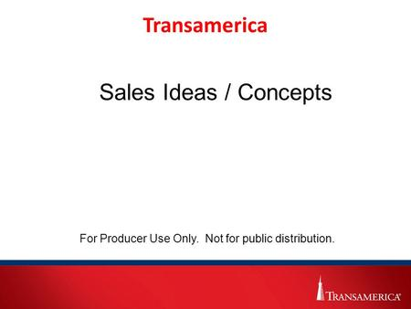 Transamerica Sales Ideas / Concepts For Producer Use Only. Not for public distribution.
