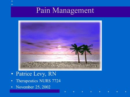 Pain Management Patrice Levy, RN Therapeutics NURS 7724