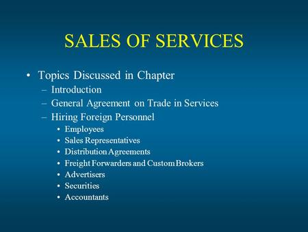 SALES OF SERVICES Topics Discussed in Chapter –Introduction –General Agreement on Trade in Services –Hiring Foreign Personnel Employees Sales Representatives.
