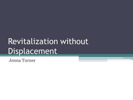 Revitalization without Displacement Jenna Turner.