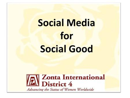 . Social Media for Social Good. Where Are We Now? Does Your Club Have a Website? Does Your Club Have a Facebook Page? Do you have a personal Facebook.