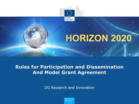 HORIZON 2020 Rules for Participation and Dissemination And Model Grant Agreement DG Research and Innovation.