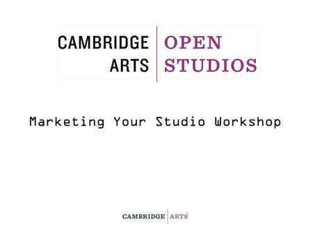 Marketing Your Studio Workshop. The Cambridge Arts Council thanks you for being part of the sixth annual Cambridge Open Studios, an event that showcases.