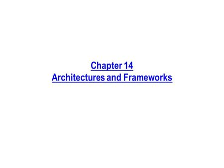 Chapter 14 Architectures and Frameworks. Process Phases Discussed in This Chapter Requirements Analysis Design Implementation ArchitectureFrameworkDetailed.