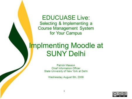 1 EDUCUASE Live: Selecting & Implementing a Course Management System for Your Campus Implmenting Moodle at SUNY Delhi Patrick Masson Chief Information.