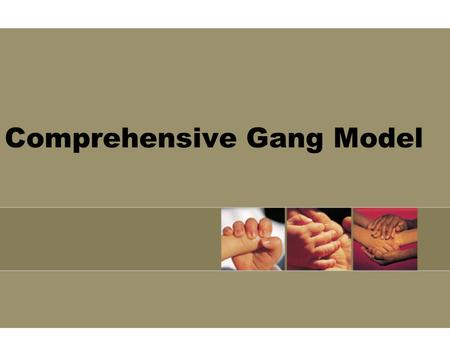 Comprehensive Gang Model Goals of the OJJDP Comprehensive Gang Model Reduce gang violence to restore community safety Improve the capacity of the community,