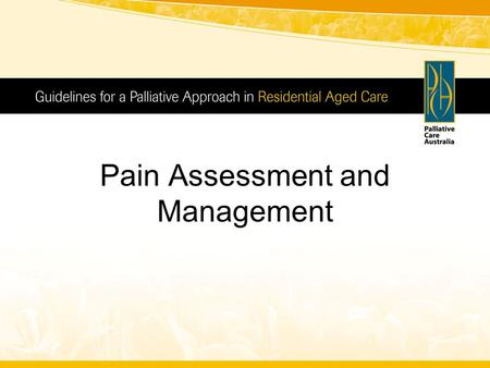 Pain Assessment and Management. Module 1: Pain in residents in RACFs Pain is a personal experience, occurring when and where the resident says it does.