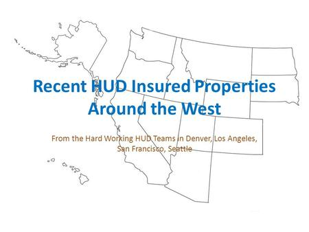 Recent HUD Insured Properties Around the West From the Hard Working HUD Teams in Denver, Los Angeles, San Francisco, Seattle.