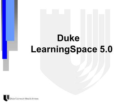 Duke University Health System Duke LearningSpace 5.0.
