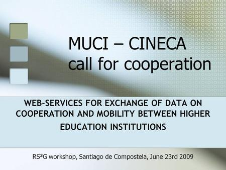 MUCI – CINECA call for cooperation WEB-SERVICES FOR EXCHANGE OF DATA ON COOPERATION AND MOBILITY BETWEEN HIGHER EDUCATION INSTITUTIONS RS 3 G workshop,
