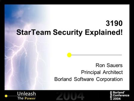 3190 StarTeam Security Explained! Ron Sauers Principal Architect Borland Software Corporation.
