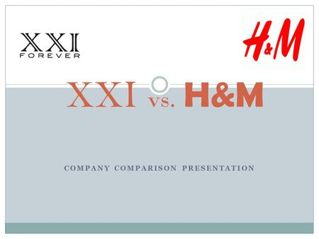 COMPANY COMPARISON PRESENTATION XXI vs. H&M. XXI H&M Headquarter in Los Angeles offers cheap and chic apparel and accessories for women, men, teens, and.