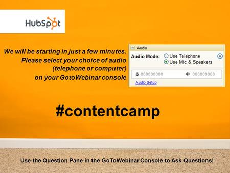 We will be starting in just a few minutes. Please select your choice of audio (telephone or computer) on your GotoWebinar console Use the Question Pane.