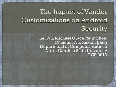 Lei Wu, Michael Grace, Yajin Zhou, Chiachih Wu, Xuxian Jiang Department of Computer Science North Carolina State University CCS 2013.